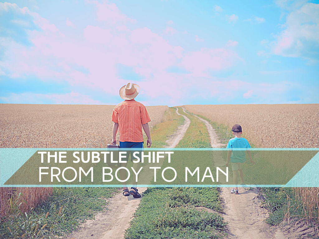 subtle shift from boy to man